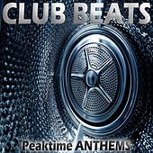 Club Beats, Peaktime Anthems by Various Artists