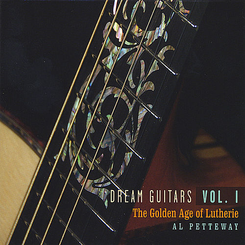Dream Guitars Vol. I - the Golden Age of Lutherie by Al Petteway