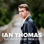 Too Good to Be True (Live) by Ian Thomas