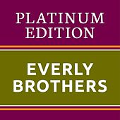 The Everly Brothers - Platinum Edition (The Greatest Hits Ever!) von The Everly Brothers