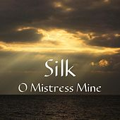 O Mistress Mine by Silk