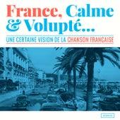 France, calme & volupté (Une certaine vision de la chanson française) by Various Artists