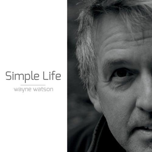 Simple Life by Wayne Watson
