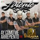 Ay Como Me Arrepiento (feat. Edwin Luna y la Trakalosa de Monterrey) by Latente