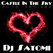 Castle in the Sky (2016 Remixes) by Dj Satomi