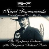 Szymanowski: Violin Concerto No. 1, Op. 35: I. Vivace Assai - II. Vivace Scherzando - III. Cadenza (Allegro Moderato) by The Symphony Orchestra of The Bulgarian National Radio & Vasil Stefanov