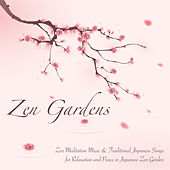 Zen Gardens - Zen Meditation Music & Traditional Japanese Songs for Relaxation and Peace in Japanese Zen Garden by Zen Music Garden