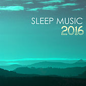 Sleep Music 2016 - Deep Sleep Every Night, 50 Therapy Songs for Relaxation by Various Artists