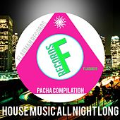 House Music All Night Long Pacha Compilation - EP by Various Artists