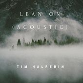 Lean On (Acoustic) by Tim Halperin