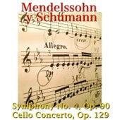 Mendelssohn y Schumann: Symphony No. 4, Op. 90, Cello Concerto, Op. 129 by Budapesti Filharmóniai Társaság Zenekara
