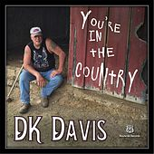 You're in the Country by D.K. Davis