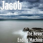 The Never Ending Machine by Jacob
