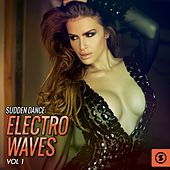 Sudden Dance: Electro Waves, Vol. 1 by Various Artists