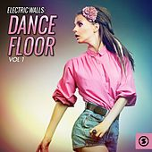Electric Walls: Dance Floor, Vol. 1 by Various Artists