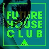 Future House Club, Vol. 1 by Various Artists