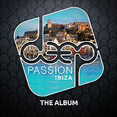 Deep Passion Ibiza (The Album) by Various Artists