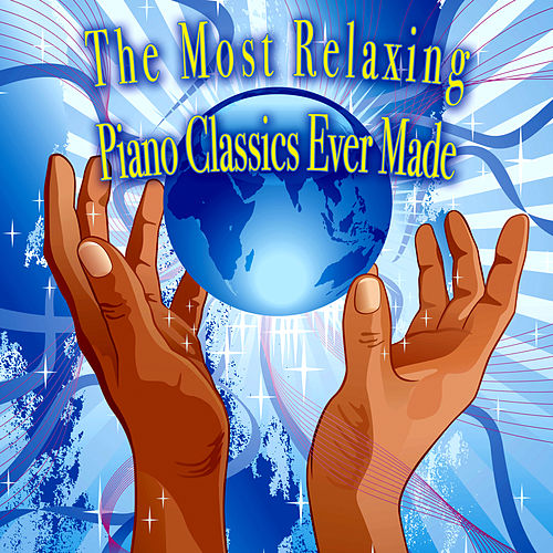 The Most Relaxing Piano Classics Ever Made by Various Artists