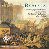 Berlioz: Grande Symphonie Funèbre Et Triomphale von The Wallace Collection