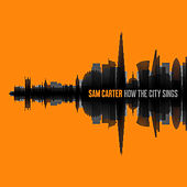 How the City Sings by Sam Carter