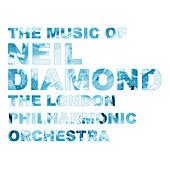 The Music Of Neil Diamond by London Philharmonic Orchestra