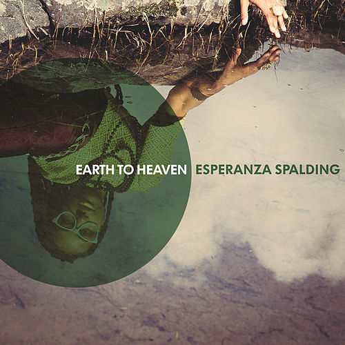 Earth To Heaven by Esperanza Spalding