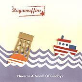Never In A Month Of Sundays by The Ragamuffins