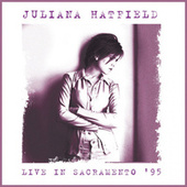 Live at the Crest Theatre, Sacramento. June 24th 1995 - Remastered by Juliana Hatfield