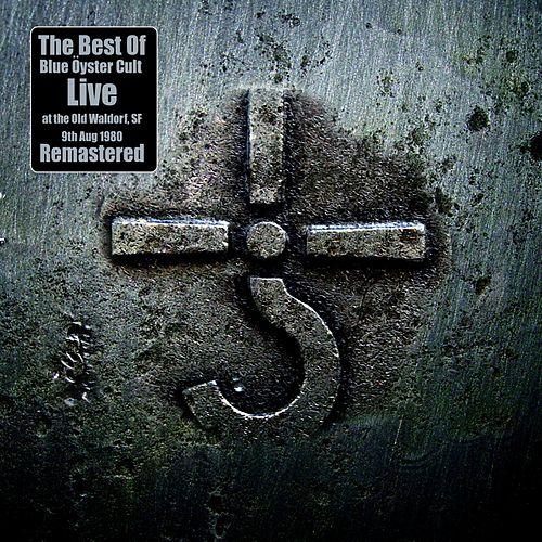 The Best Of Blue Öyster Cult - Live at the Old Waldorf, SF 9th Aug 1980 - Remastered von Blue Oyster Cult