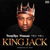 King Jack (feat. Freeway & Paul Wall) - Single by Philthy Rich