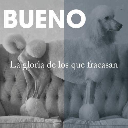 La Gloria de los Que Fracasan by Bueno
