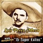 Sus Mejores - 15 Super Exitos by Luis Perez Meza