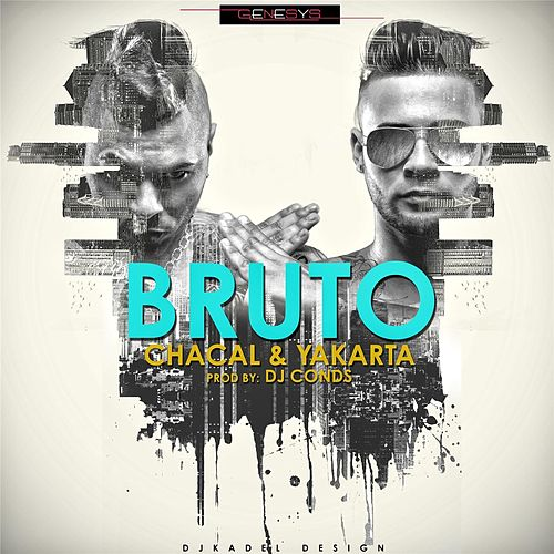 Bruto by Chacal y Yakarta