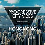 Progressive City Vibes - Destination Hongkong by Various Artists