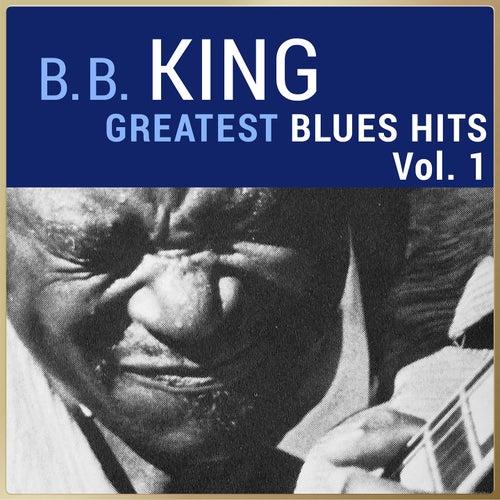 B. B. King - Greatest Blues Hits, Vol. 1 von B.B. King