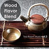 Wood Flavor Blend: Tea Room Music, Vol. 3 by Various Artists
