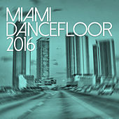 Miami Dancefloor 2016 by Various Artists