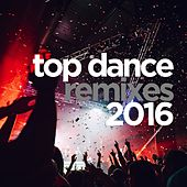 Top Dance Remixes 2016 by Various Artists