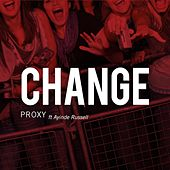 Change (feat. Ayinde Russell) - Single by Proxy