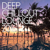 Deep Chillout Lounge 2016 by Various Artists