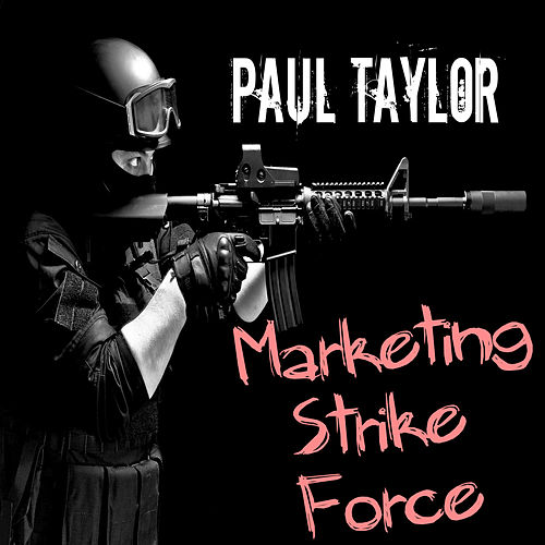 Marketing Strike Force by Paul Taylor