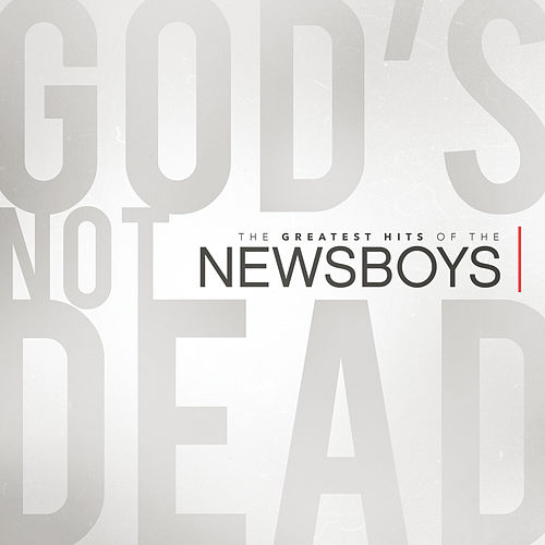 God's Not Dead - The Greatest Hits Of The Newsboys von Newsboys