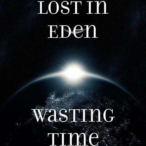Wasting Time by Lost In Eden