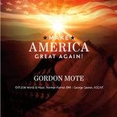 Make America Great Again! by Gordon Mote