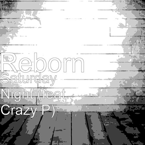 Saturday Night (feat. Crazy P) by Reborn