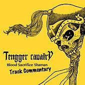 Blood Sacrifice Shaman (Track Commentary) by Tengger Cavalry