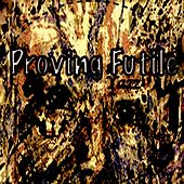 Proving Futile by andy bell