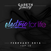 Electric For Life Top 10 - February 2016 (by Gareth Emery) by Various Artists