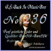 Bach in Musical Box 236 / Funf geistliche Lieder und Quodlibet BWV519-524 by Shinji Ishihara