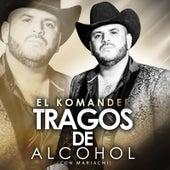 Tragos de Alcohol (Con Mariachi) by El Komander